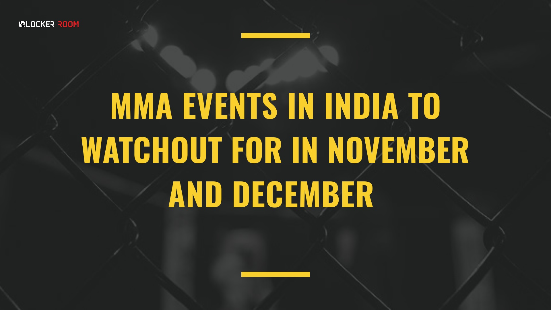 https://lockerroom.in/blog/view/MMA-Events-in-India-to-watch-out-for-in-November-and-December