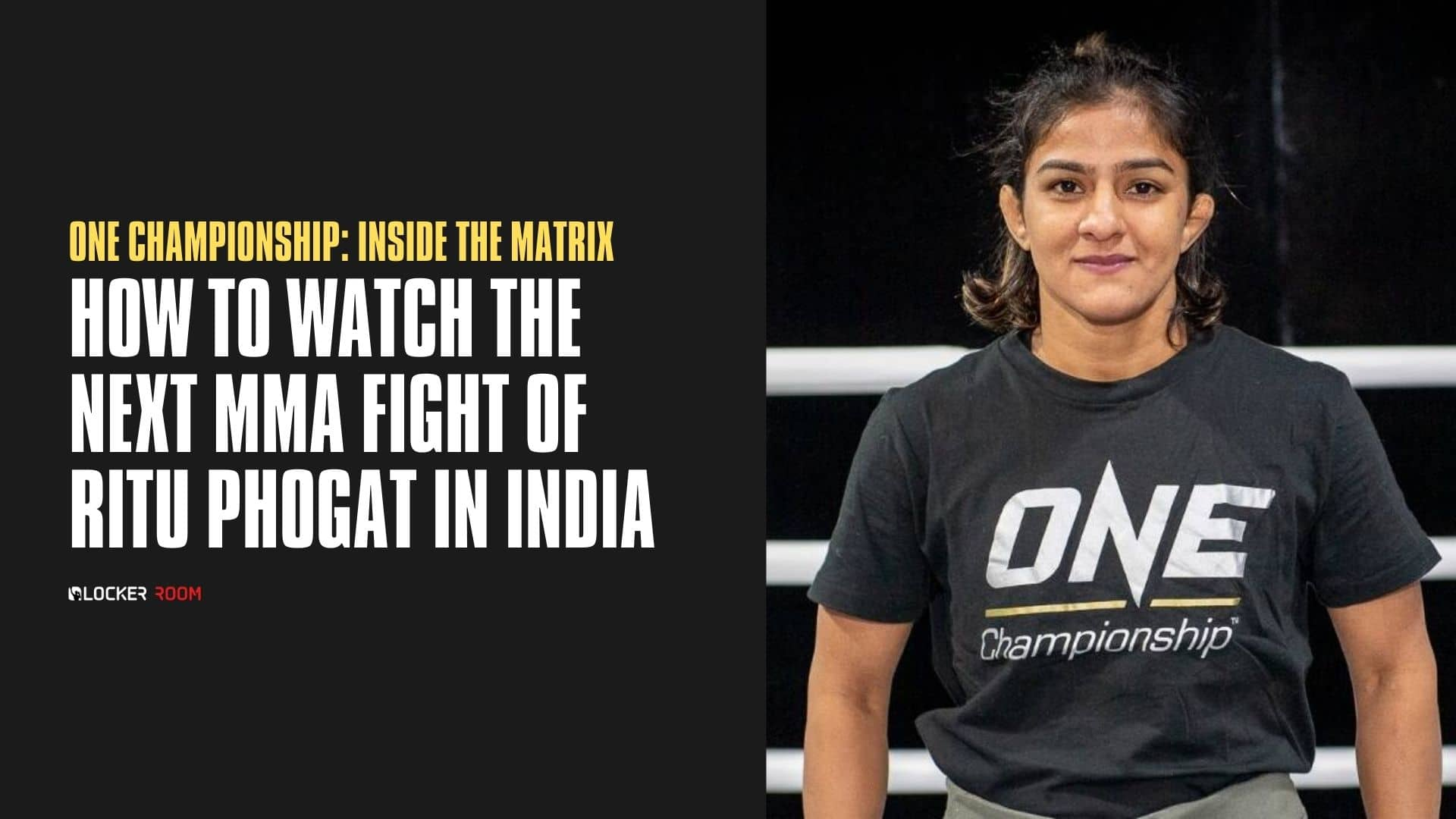 https://lockerroom.in/blog/view/Ritu-Phogat-next-fight-ONE-Inside-the-Matrix-October-2020
